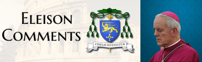Eleison Comments by His Excellency Bishop Richard Williamson